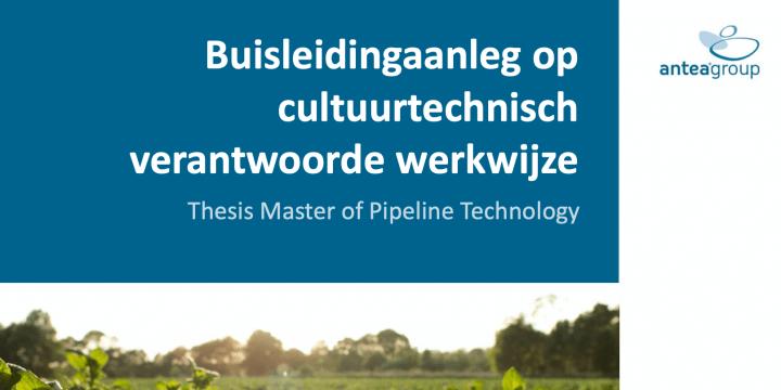 Thesispresentatie Masteropleiding Pipeliner: Buisleidingaanleg op cultuurtechnisch verantwoorde werkwijze